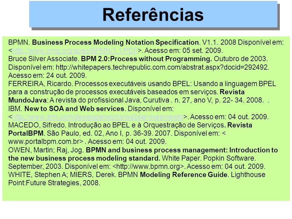 BPMN. Business Process Modeling Notation Specification. V1.1. 2008 Disponível em:. Acesso em: 05 set. 2009.http://www.omg.org/spec/BPMN/1.1/PDF Bruce