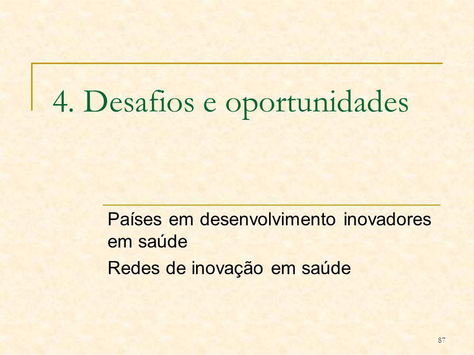 87 4. Desafios e oportunidades Países em desenvolvimento inovadores em saúde Redes de inovação em saúde