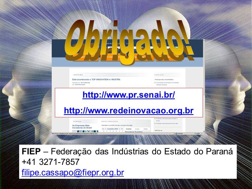 32 FIEP – Federação das Indústrias do Estado do Paraná +41 3271-7857 filipe.cassapo@fiepr.org.br http://www.pr.senai.br/ http://www.redeinovacao.org.br