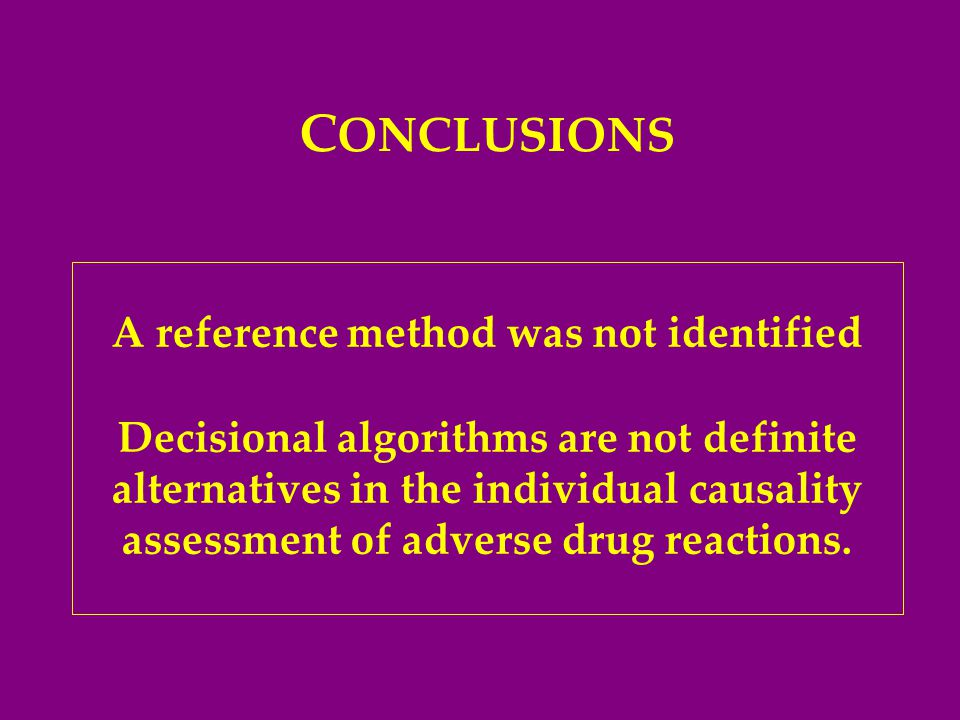 A reference method was not identified Decisional algorithms are not definite alternatives in the individual causality assessment of adverse drug reactions.