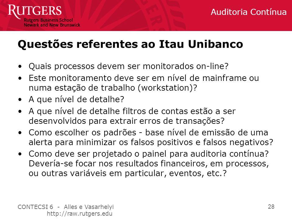 CONTECSI 6 - Alles e Vasarhelyi http://raw.rutgers.edu Auditoria Contínua 28 Questões referentes ao Itau Unibanco Quais processos devem ser monitorados on-line.