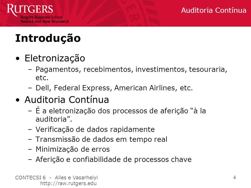 CONTECSI 6 - Alles e Vasarhelyi http://raw.rutgers.edu Auditoria Contínua 4 Introdução Eletronização –Pagamentos, recebimentos, investimentos, tesouraria, etc.