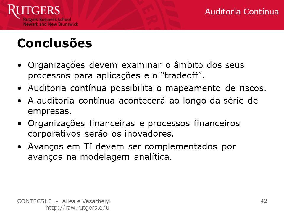 CONTECSI 6 - Alles e Vasarhelyi http://raw.rutgers.edu Auditoria Contínua 42 Conclusões Organizações devem examinar o âmbito dos seus processos para aplicações e o tradeoff .