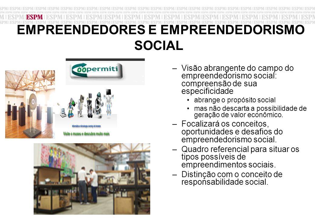 EMPREENDEDORES E EMPREENDEDORISMO SOCIAL –Visão abrangente do campo do empreendedorismo social: compreensão de sua especificidade abrange o propósito social mas não descarta a possibilidade de geração de valor econômico.