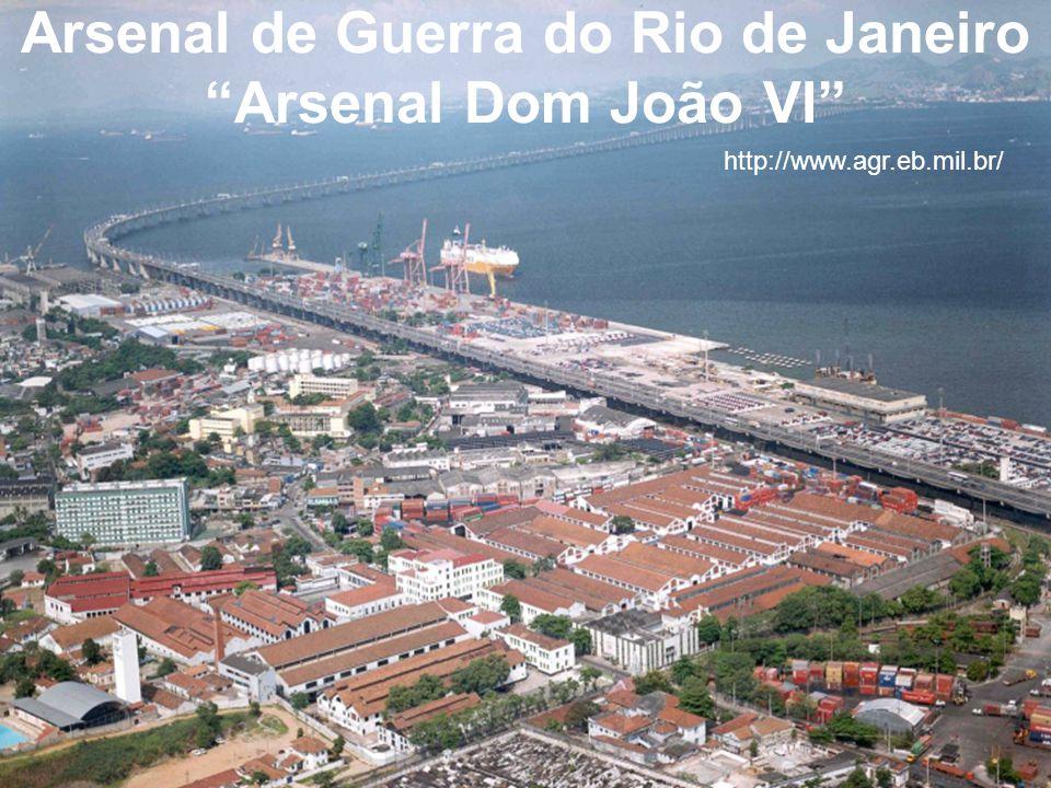 Arsenal de Guerra do Rio de Janeiro Arsenal Dom João VI http://www.agr.eb.mil.br/