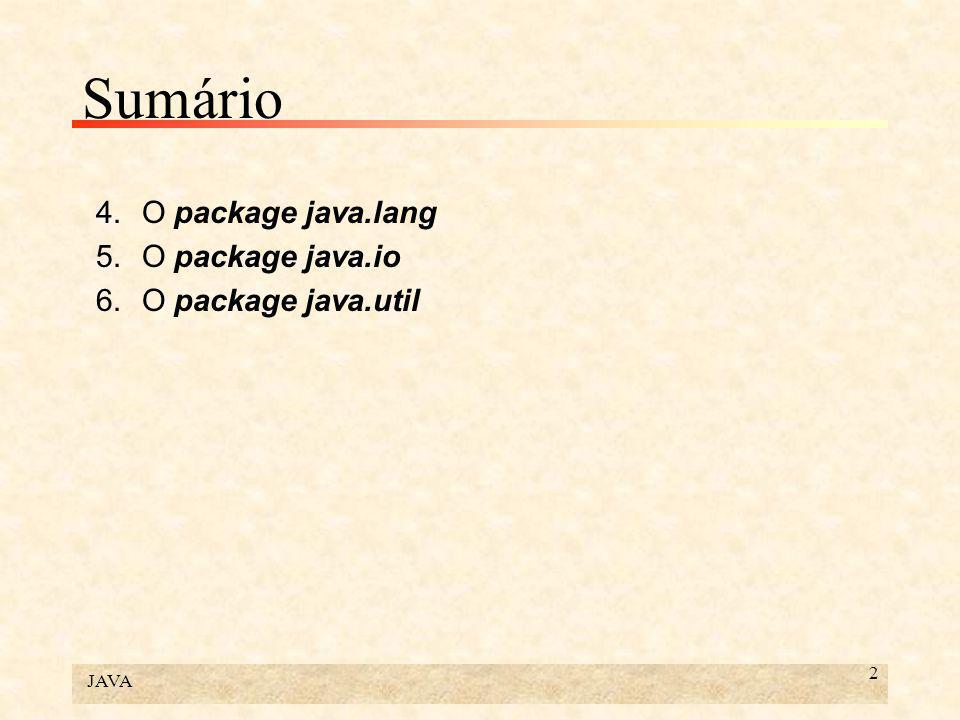 JAVA 2 Sumário 4.O package java.lang 5.O package java.io 6.O package java.util