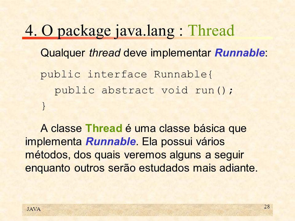 JAVA 28 4. O package java.lang : Thread Qualquer thread deve implementar Runnable: public interface Runnable{ public abstract void run(); } A classe T