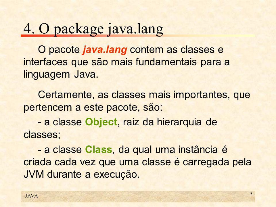 JAVA 3 4. O package java.lang O pacote java.lang contem as classes e interfaces que são mais fundamentais para a linguagem Java. Certamente, as classe