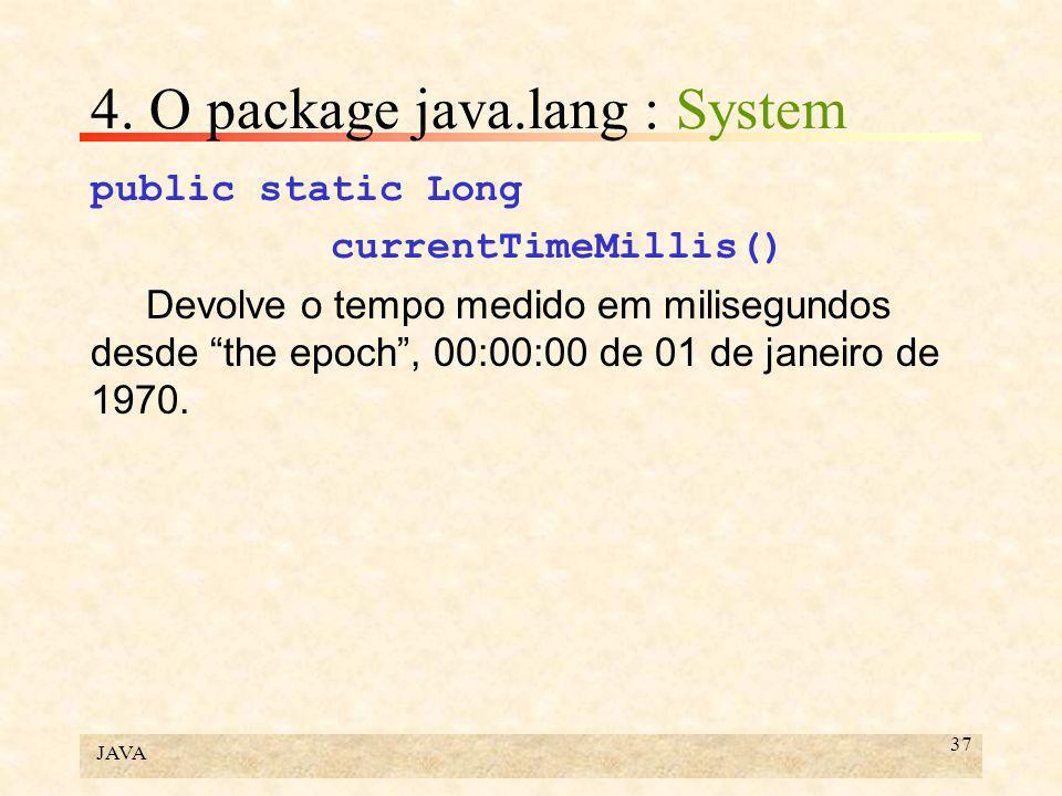 """JAVA 37 4. O package java.lang : System public static Long currentTimeMillis() Devolve o tempo medido em milisegundos desde """"the epoch"""", 00:00:00 de 0"""