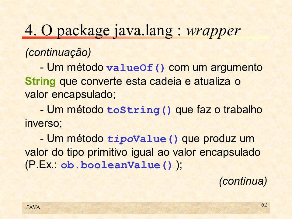 JAVA 62 4. O package java.lang : wrapper (continuação) - Um método valueOf() com um argumento String que converte esta cadeia e atualiza o valor encap
