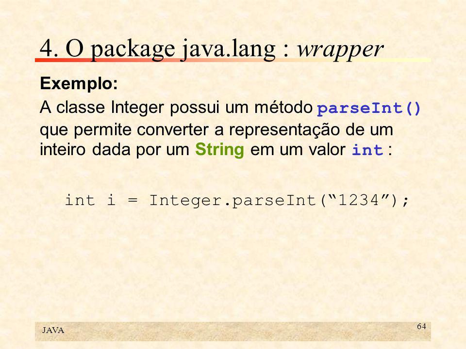 JAVA 64 4. O package java.lang : wrapper Exemplo: A classe Integer possui um método parseInt() que permite converter a representação de um inteiro dad