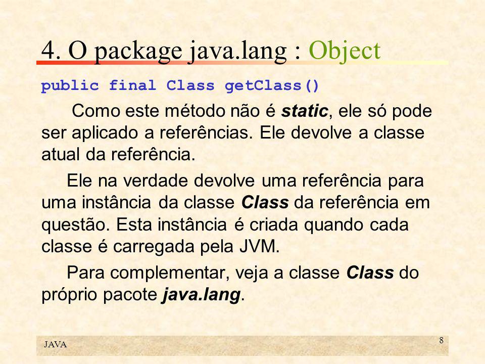 JAVA 8 4. O package java.lang : Object public final Class getClass() Como este método não é static, ele só pode ser aplicado a referências. Ele devolv