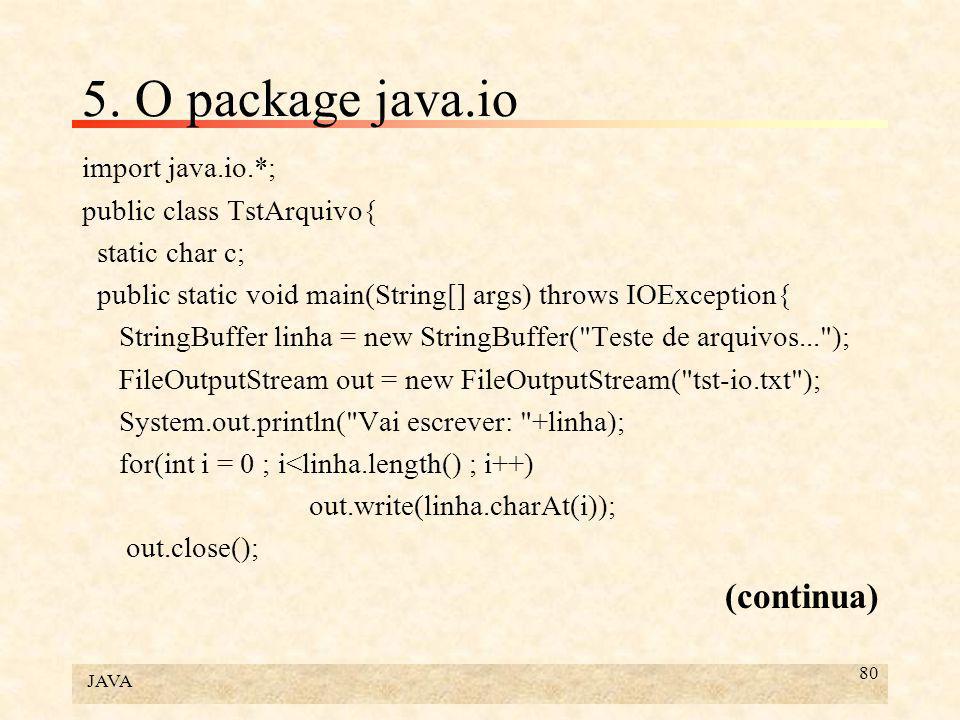 JAVA 80 5. O package java.io import java.io.*; public class TstArquivo{ static char c; public static void main(String[] args) throws IOException{ Stri