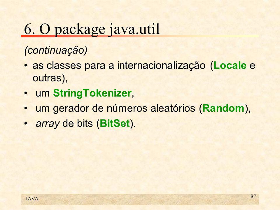 JAVA 87 6. O package java.util (continuação) as classes para a internacionalização (Locale e outras), um StringTokenizer, um gerador de números aleató