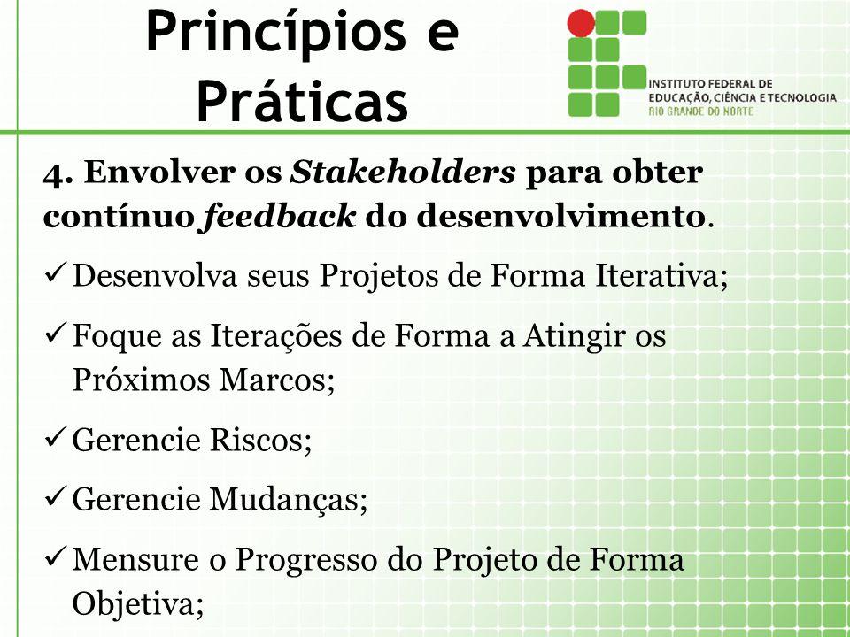 Princípios e Práticas 4. Envolver os Stakeholders para obter contínuo feedback do desenvolvimento. Desenvolva seus Projetos de Forma Iterativa; Foque