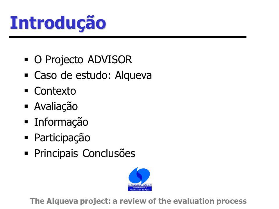 Introdução  O Projecto ADVISOR  Caso de estudo: Alqueva  Contexto  Avaliação  Informação  Participação  Principais Conclusões The Alqueva project: a review of the evaluation process
