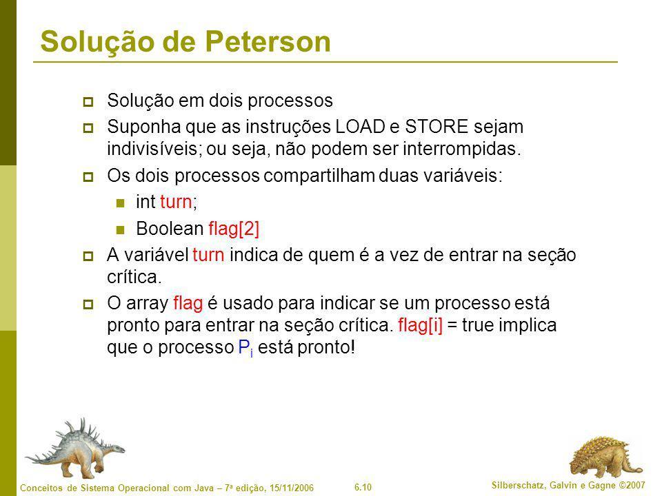 6.10 Silberschatz, Galvin e Gagne ©2007 Conceitos de Sistema Operacional com Java – 7 a edição, 15/11/2006 Solução de Peterson  Solução em dois proce