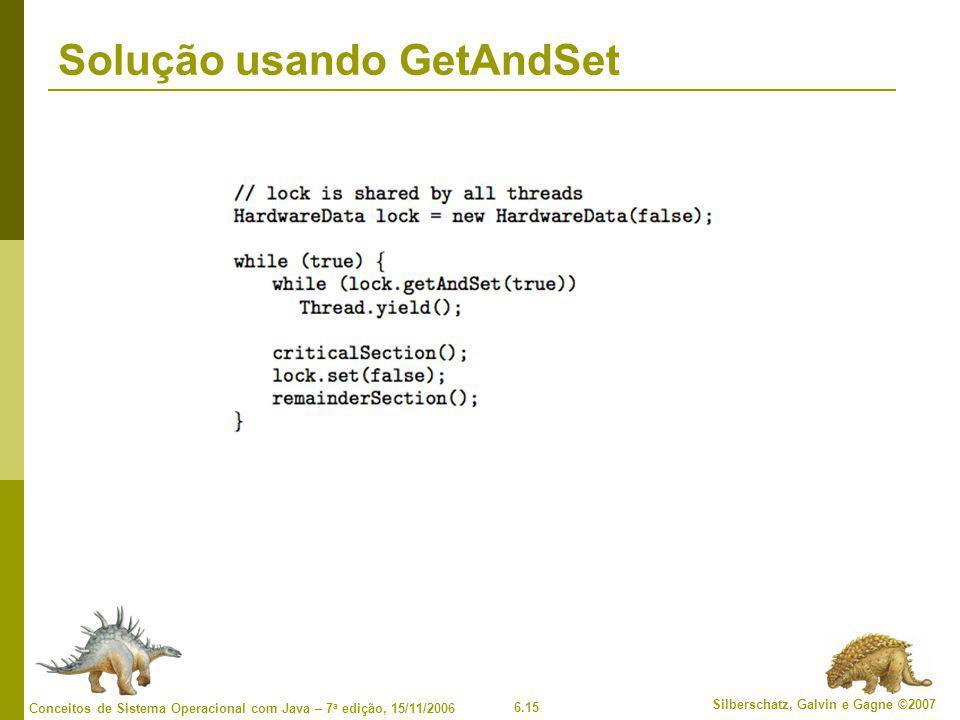 6.15 Silberschatz, Galvin e Gagne ©2007 Conceitos de Sistema Operacional com Java – 7 a edição, 15/11/2006 Solução usando GetAndSet