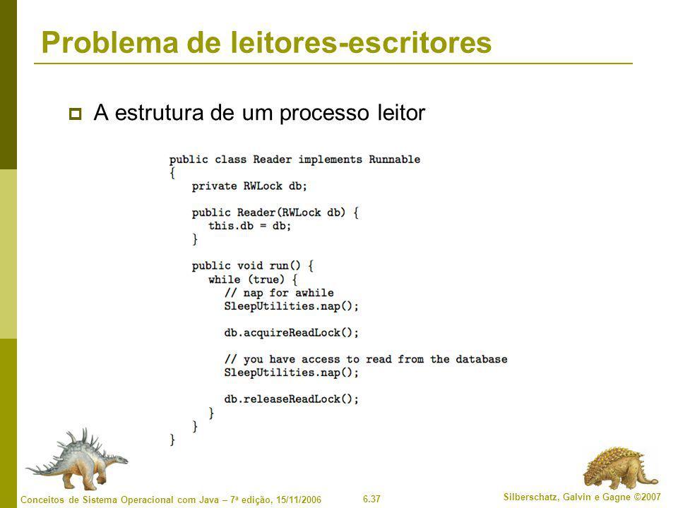 6.37 Silberschatz, Galvin e Gagne ©2007 Conceitos de Sistema Operacional com Java – 7 a edição, 15/11/2006 Problema de leitores-escritores  A estrutura de um processo leitor