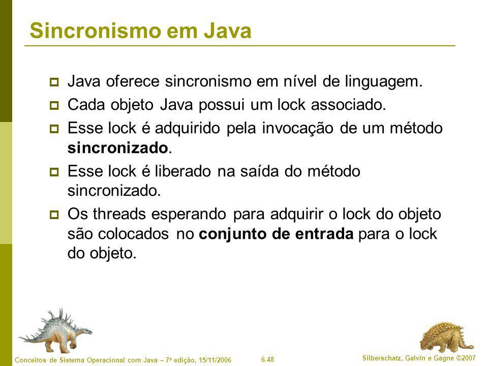 6.48 Silberschatz, Galvin e Gagne ©2007 Conceitos de Sistema Operacional com Java – 7 a edição, 15/11/2006 Sincronismo em Java  Java oferece sincronismo em nível de linguagem.