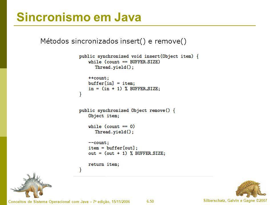 6.50 Silberschatz, Galvin e Gagne ©2007 Conceitos de Sistema Operacional com Java – 7 a edição, 15/11/2006 Sincronismo em Java Métodos sincronizados insert() e remove()