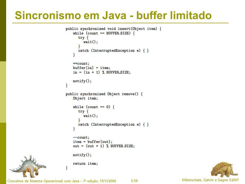 6.54 Silberschatz, Galvin e Gagne ©2007 Conceitos de Sistema Operacional com Java – 7 a edição, 15/11/2006 Sincronismo em Java - buffer limitado