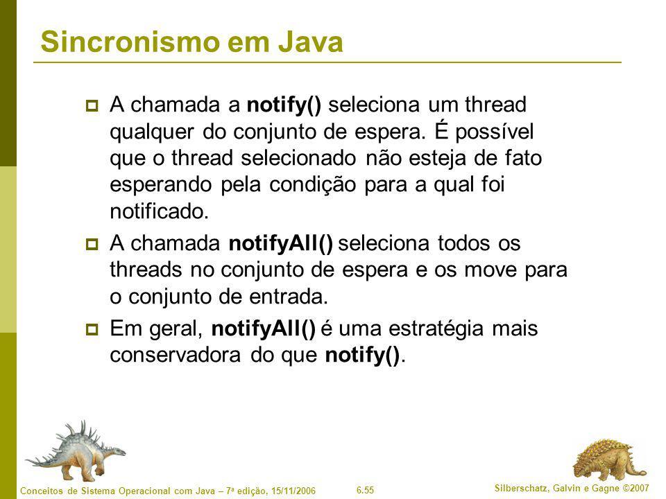 6.55 Silberschatz, Galvin e Gagne ©2007 Conceitos de Sistema Operacional com Java – 7 a edição, 15/11/2006 Sincronismo em Java  A chamada a notify()
