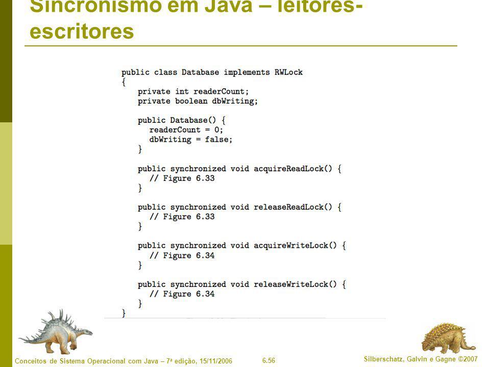 6.56 Silberschatz, Galvin e Gagne ©2007 Conceitos de Sistema Operacional com Java – 7 a edição, 15/11/2006 Sincronismo em Java – leitores- escritores