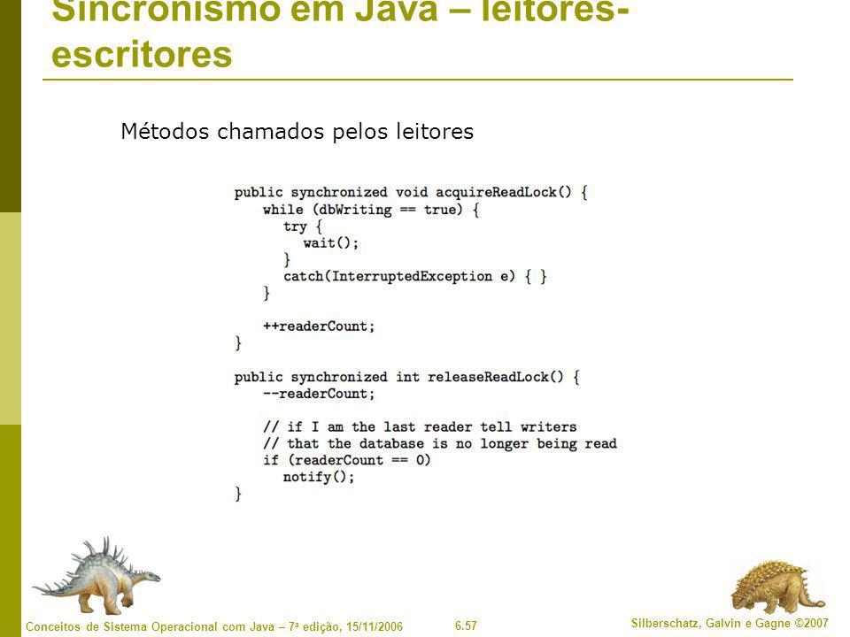6.57 Silberschatz, Galvin e Gagne ©2007 Conceitos de Sistema Operacional com Java – 7 a edição, 15/11/2006 Sincronismo em Java – leitores- escritores Métodos chamados pelos leitores