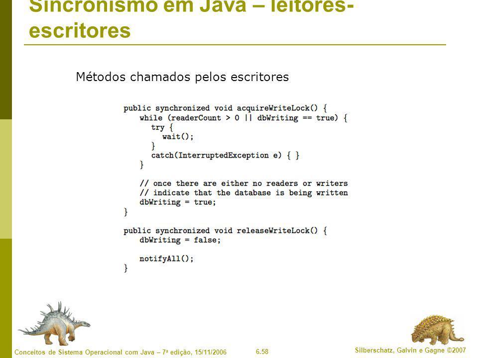 6.58 Silberschatz, Galvin e Gagne ©2007 Conceitos de Sistema Operacional com Java – 7 a edição, 15/11/2006 Sincronismo em Java – leitores- escritores Métodos chamados pelos escritores