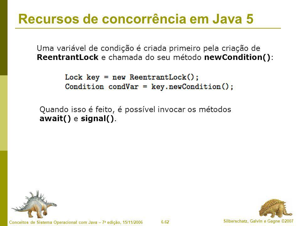 6.62 Silberschatz, Galvin e Gagne ©2007 Conceitos de Sistema Operacional com Java – 7 a edição, 15/11/2006 Recursos de concorrência em Java 5 Uma vari
