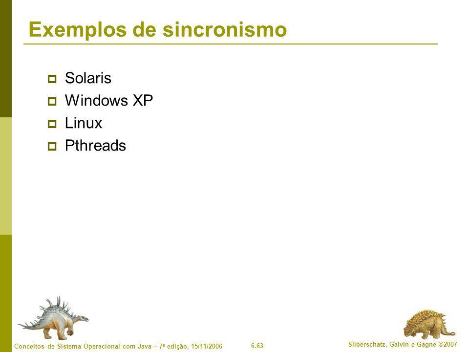 6.63 Silberschatz, Galvin e Gagne ©2007 Conceitos de Sistema Operacional com Java – 7 a edição, 15/11/2006 Exemplos de sincronismo  Solaris  Windows XP  Linux  Pthreads