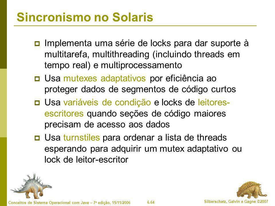 6.64 Silberschatz, Galvin e Gagne ©2007 Conceitos de Sistema Operacional com Java – 7 a edição, 15/11/2006 Sincronismo no Solaris  Implementa uma sér