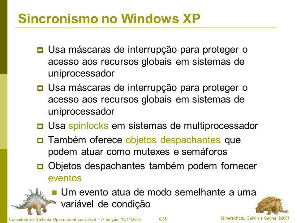 6.65 Silberschatz, Galvin e Gagne ©2007 Conceitos de Sistema Operacional com Java – 7 a edição, 15/11/2006 Sincronismo no Windows XP  Usa máscaras de