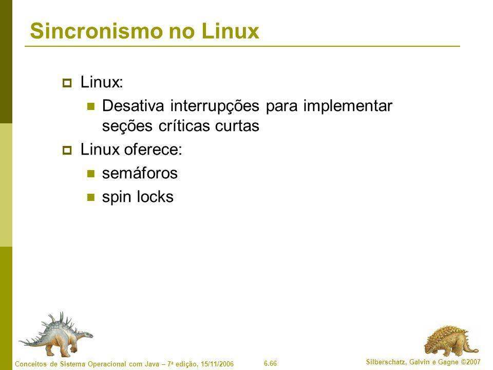 6.66 Silberschatz, Galvin e Gagne ©2007 Conceitos de Sistema Operacional com Java – 7 a edição, 15/11/2006 Sincronismo no Linux  Linux: Desativa inte