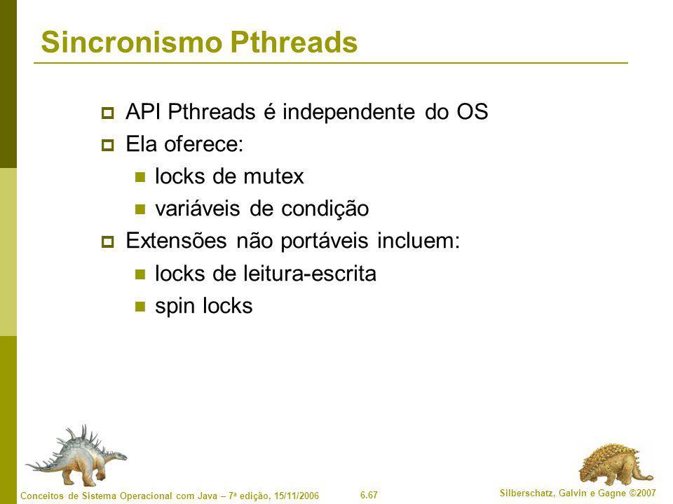 6.67 Silberschatz, Galvin e Gagne ©2007 Conceitos de Sistema Operacional com Java – 7 a edição, 15/11/2006 Sincronismo Pthreads  API Pthreads é indep
