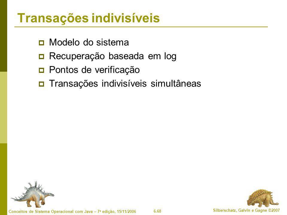 6.68 Silberschatz, Galvin e Gagne ©2007 Conceitos de Sistema Operacional com Java – 7 a edição, 15/11/2006 Transações indivisíveis  Modelo do sistema