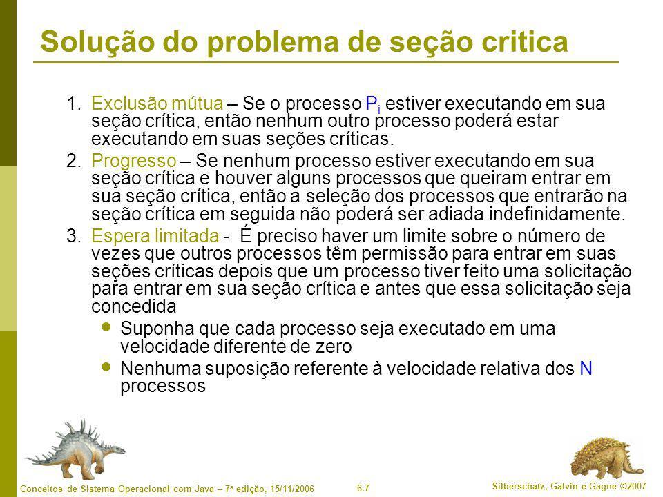 6.7 Silberschatz, Galvin e Gagne ©2007 Conceitos de Sistema Operacional com Java – 7 a edição, 15/11/2006 Solução do problema de seção critica 1.Exclu