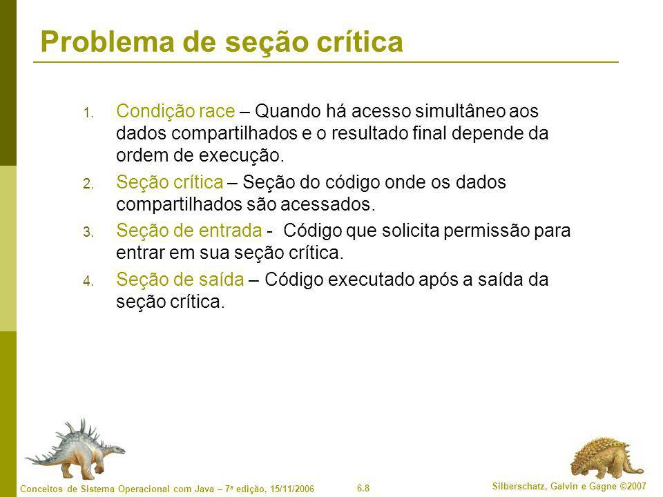 6.8 Silberschatz, Galvin e Gagne ©2007 Conceitos de Sistema Operacional com Java – 7 a edição, 15/11/2006 Problema de seção crítica 1. Condição race –