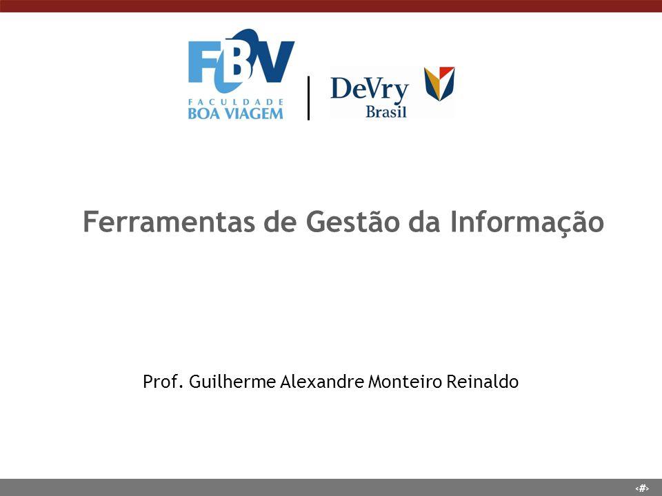 1 Prof. Guilherme Alexandre Monteiro Reinaldo Ferramentas de Gestão da Informação