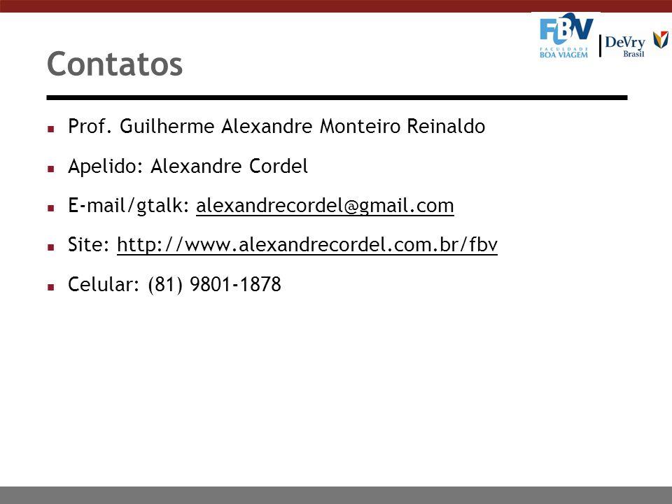 Contatos n Prof. Guilherme Alexandre Monteiro Reinaldo n Apelido: Alexandre Cordel n E-mail/gtalk: alexandrecordel@gmail.comalexandrecordel@gmail.com