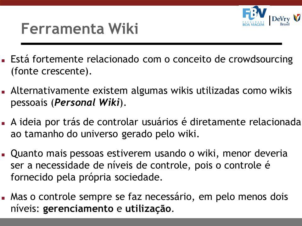 Ferramenta Wiki n Está fortemente relacionado com o conceito de crowdsourcing (fonte crescente). n Alternativamente existem algumas wikis utilizadas c