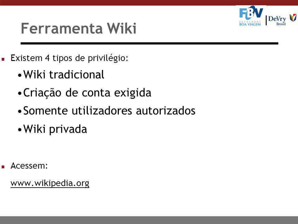 Ferramenta Wiki n Existem 4 tipos de privilégio: Wiki tradicional Criação de conta exigida Somente utilizadores autorizados Wiki privada n Acessem: www.wikipedia.org
