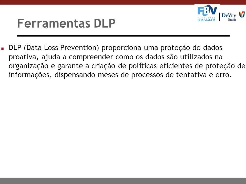 Ferramentas DLP n DLP (Data Loss Prevention) proporciona uma proteção de dados proativa, ajuda a compreender como os dados são utilizados na organização e garante a criação de políticas eficientes de proteção de informações, dispensando meses de processos de tentativa e erro.