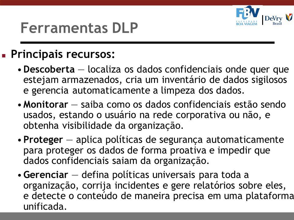 Ferramentas DLP n Principais recursos: Descoberta — localiza os dados confidenciais onde quer que estejam armazenados, cria um inventário de dados sig
