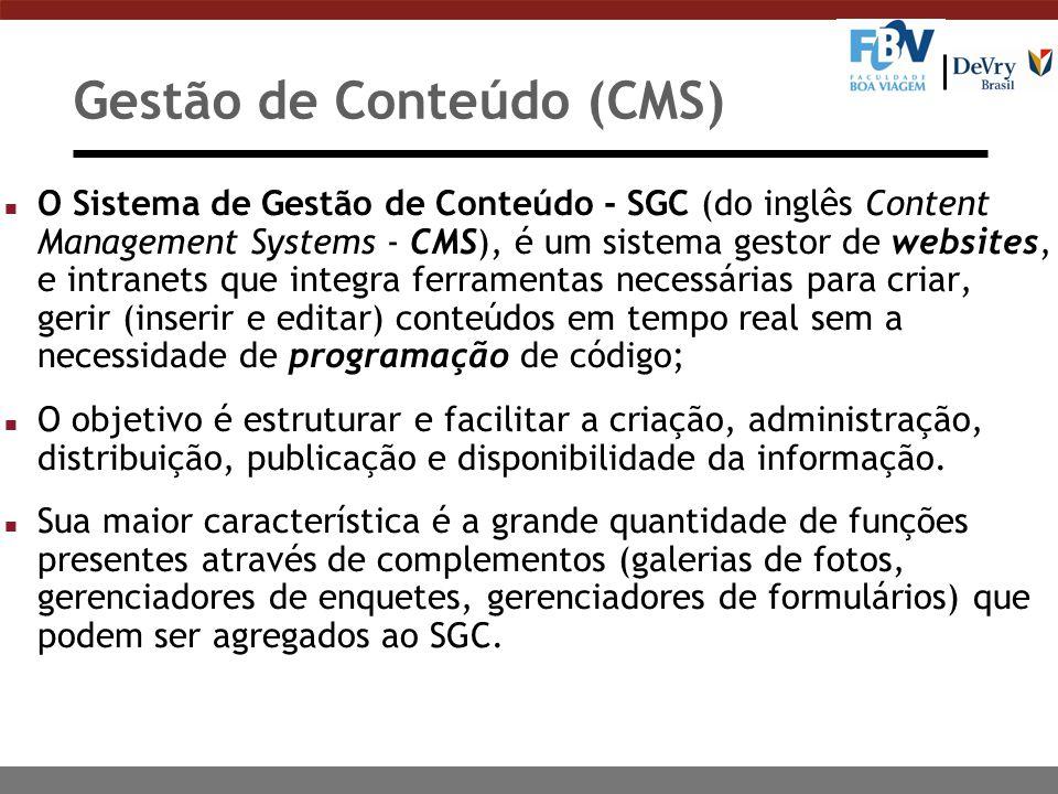 Gestão de Conteúdo (CMS) n O Sistema de Gestão de Conteúdo - SGC (do inglês Content Management Systems - CMS), é um sistema gestor de websites, e intr