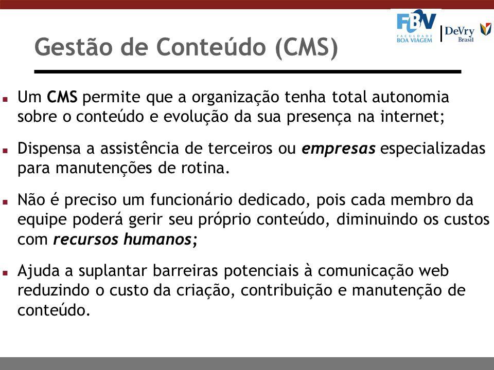 Gestão de Conteúdo (CMS) n Um CMS permite que a organização tenha total autonomia sobre o conteúdo e evolução da sua presença na internet; n Dispensa a assistência de terceiros ou empresas especializadas para manutenções de rotina.