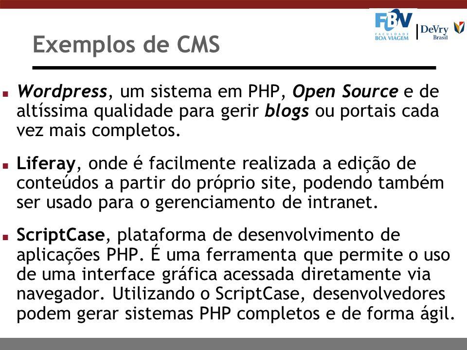 Exemplos de CMS n Wordpress, um sistema em PHP, Open Source e de altíssima qualidade para gerir blogs ou portais cada vez mais completos. n Liferay, o