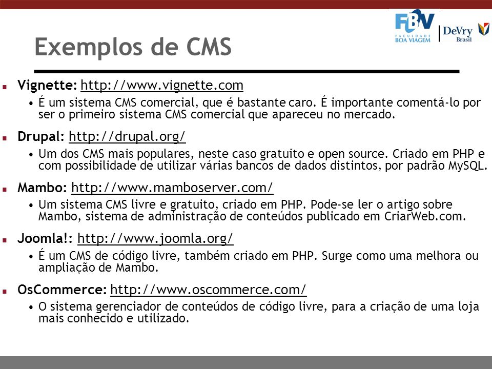Exemplos de CMS n Vignette: http://www.vignette.comhttp://www.vignette.com É um sistema CMS comercial, que é bastante caro. É importante comentá-lo po