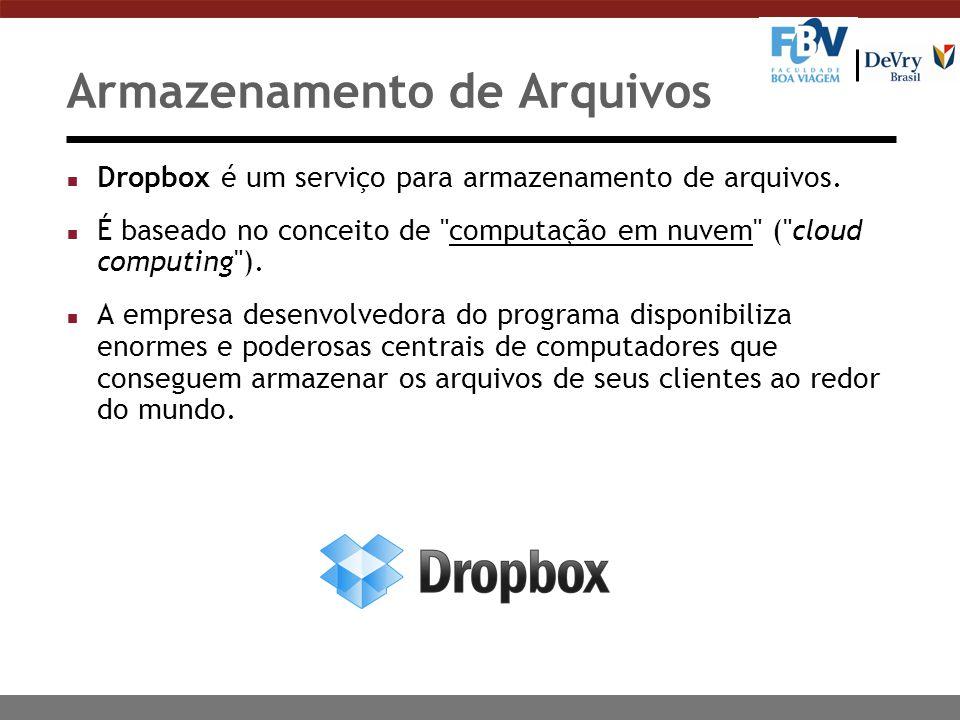 Armazenamento de Arquivos n Dropbox é um serviço para armazenamento de arquivos. n É baseado no conceito de